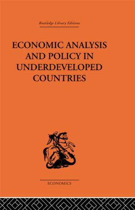Economic Analysis and Policy in Underdeveloped Countries: 1st Edition (Hardback) book cover