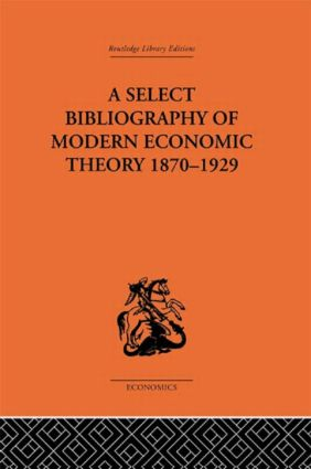 A Select Bibliography of Modern Economic Theory 1870-1929: 1st Edition (e-Book) book cover