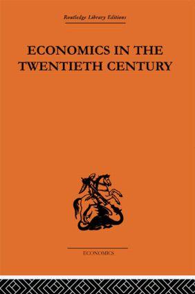 Economics in the Twentieth Century: The History of its International Development, 1st Edition (Hardback) book cover