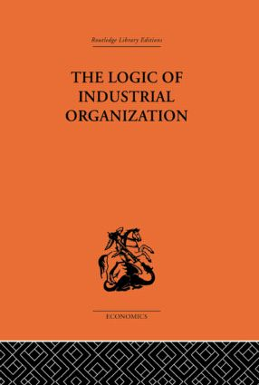 The Logic of Industrial Organization: 1st Edition (Hardback) book cover
