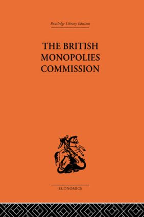 The British Monopolies Commission: 1st Edition (Hardback) book cover