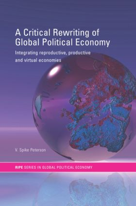 A Critical Rewriting of Global Political Economy: Integrating Reproductive, Productive and Virtual Economies (Paperback) book cover