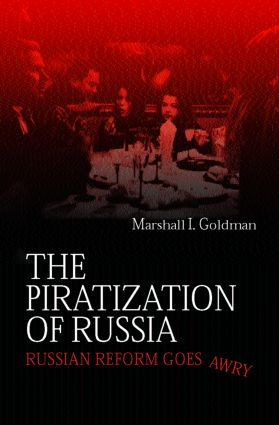 The Piratization of Russia: Russian Reform Goes Awry, 1st Edition (Paperback) book cover