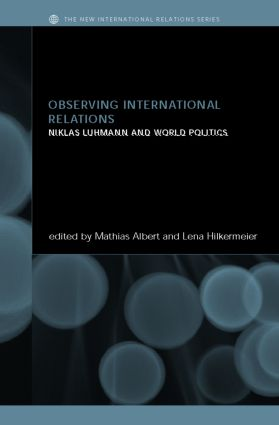Observing International Relations: Niklas Luhmann and World Politics (Hardback) book cover
