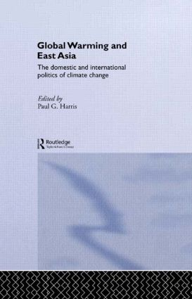 Global Warming and East Asia: The Domestic and International Politics of Climate Change, 1st Edition (Hardback) book cover