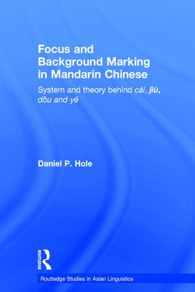 Focus and Background Marking in Mandarin Chinese: System and Theory behind cai, jiu, dou and ye (e-Book) book cover