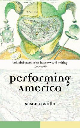 Colonial Encounters in New World Writing, 1500-1786: Performing America (Paperback) book cover