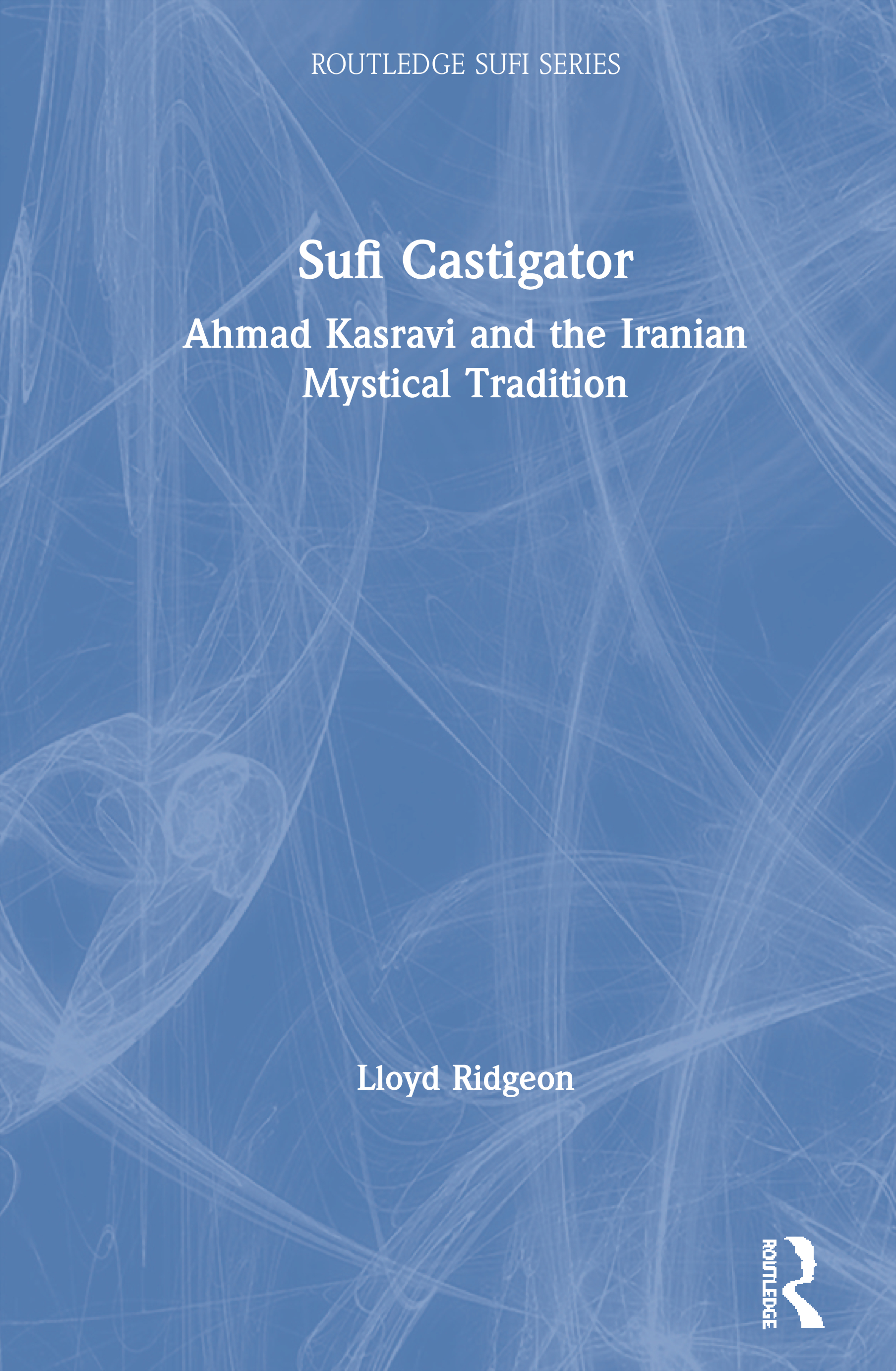 Scourge of the Sufis: Kasravi's rejection of Persian mysticism