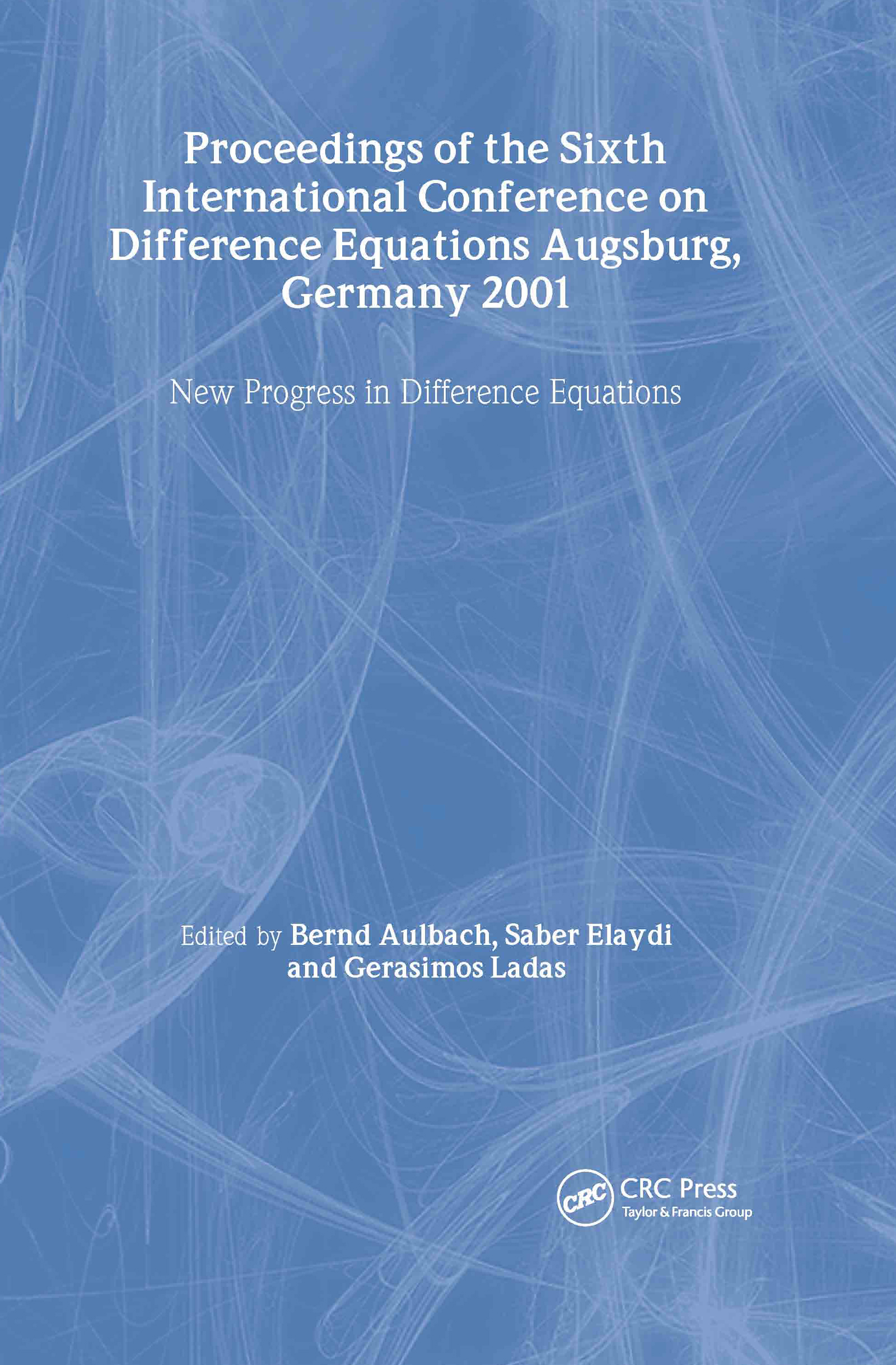 Proceedings of the Sixth International Conference on Difference Equations Augsburg, Germany 2001
