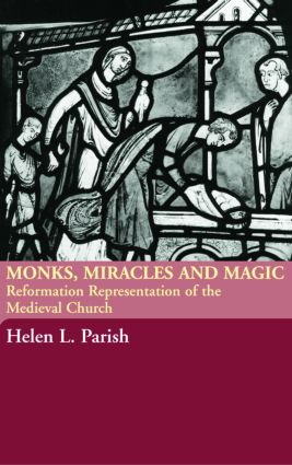 Monks, Miracles and Magic: Reformation Representations of the Medieval Church, 1st Edition (Paperback) book cover