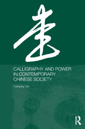 Calligraphy and Power in Contemporary Chinese Society (Hardback) book cover
