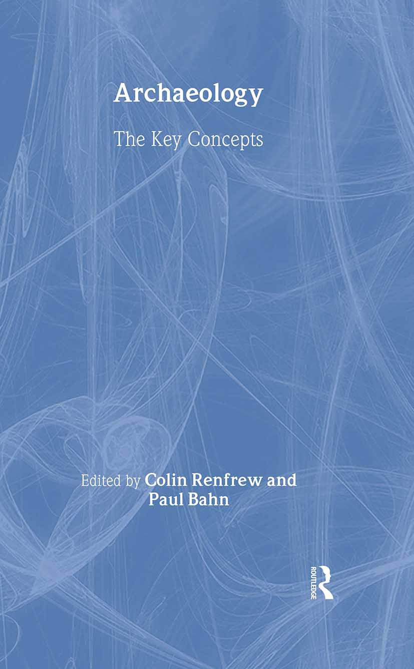 Archaeology: The Key Concepts: 1st Edition (Hardback) book cover