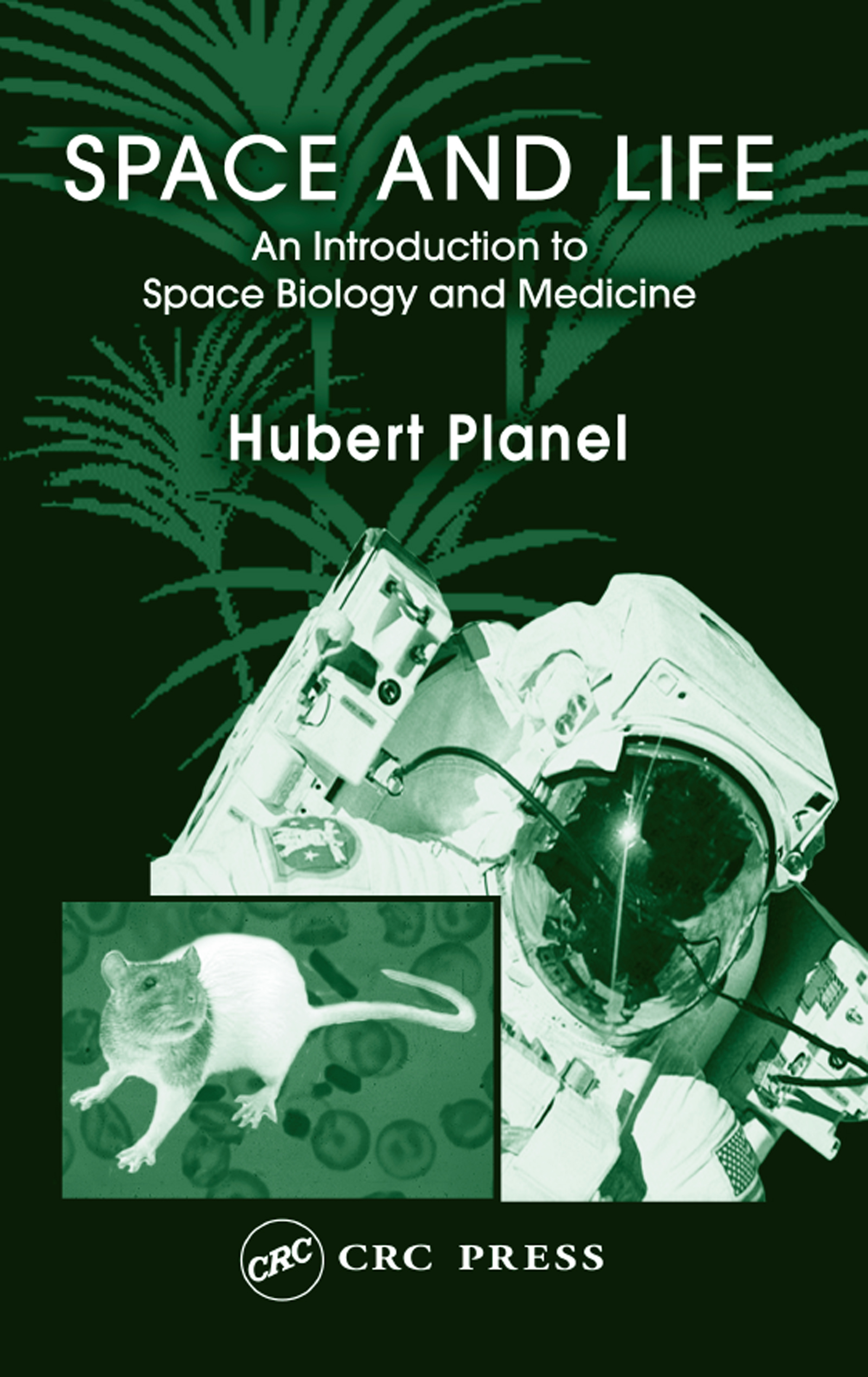 Space and Life: An Introduction to Space Biology and Medicine, 1st Edition (Hardback) book cover