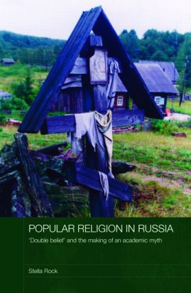 Popular Religion in Russia: 'Double Belief' and the Making of an Academic Myth, 1st Edition (Hardback) book cover