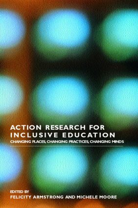Action Research for Inclusive Education: Changing Places, Changing Practices, Changing Minds book cover