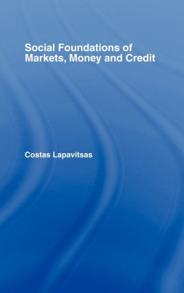 Social Foundations of Markets, Money and Credit: 1st Edition (Hardback) book cover