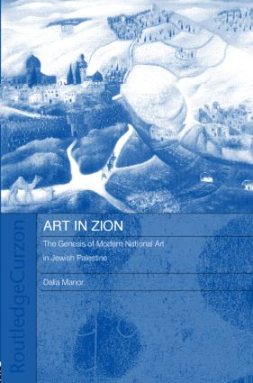 Art in Zion: The Genesis of Modern National Art in Jewish Palestine (Hardback) book cover