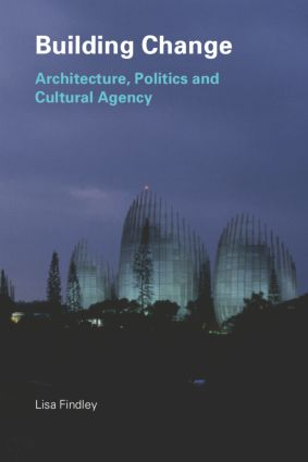 Building Change: Architecture, Politics and Cultural Agency, 1st Edition (Paperback) book cover