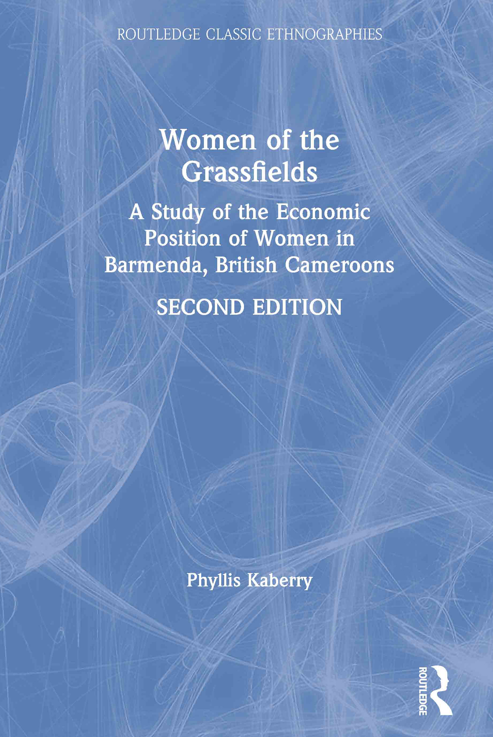 Women of the Grassfields: A Study of the Economic Position of Women in Barmenda, British Cameroons, 2nd Edition (Paperback) book cover