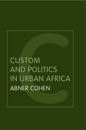 Custom and Politics in Urban Africa: A Study of Hausa Migrants in Yoruba Towns, 2nd Edition (Paperback) book cover