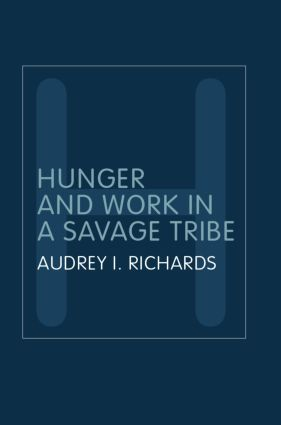 Hunger and Work in a Savage Tribe: A Functional Study of Nutrition Among the Southern Bantu, 2nd Edition (Paperback) book cover