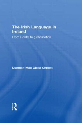 The Irish Language in Ireland: From Goídel to Globalisation (Hardback) book cover