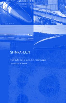 Shinkansen: From Bullet Train to Symbol of Modern Japan (Hardback) book cover