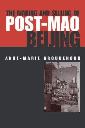 The Making and Selling of Post-Mao Beijing: 1st Edition (Hardback) book cover