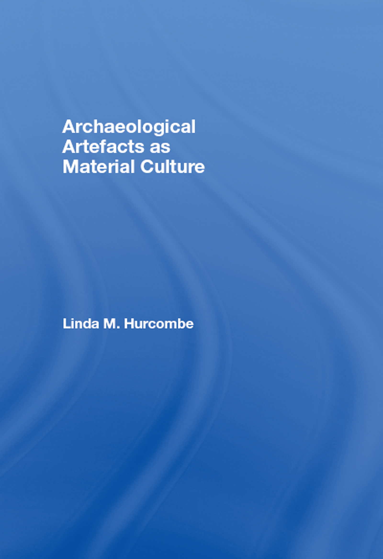 Archaeological Artefacts as Material Culture (Paperback) book cover
