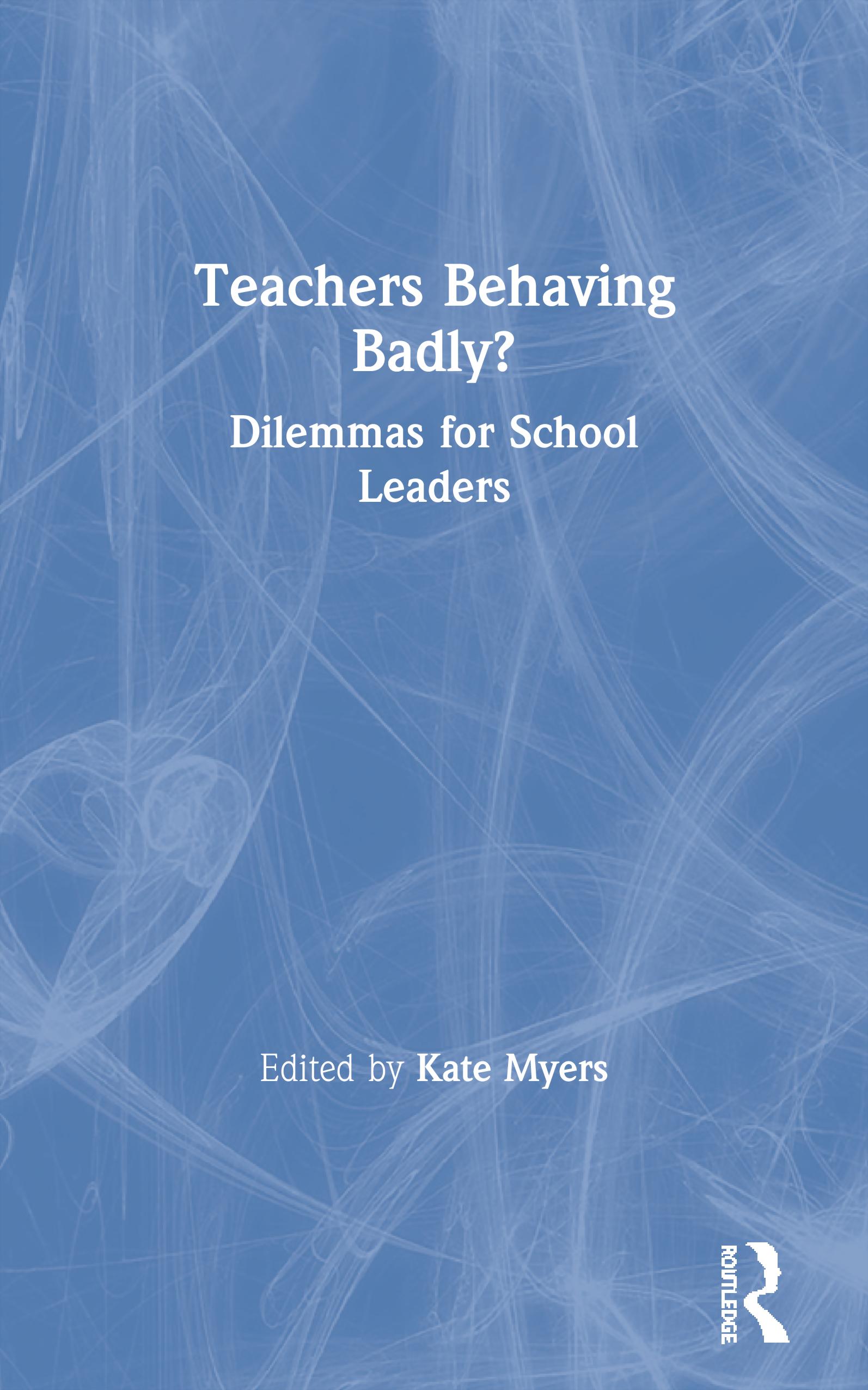 Teachers Behaving Badly?: Dilemmas for School Leaders, 1st Edition (Paperback) book cover