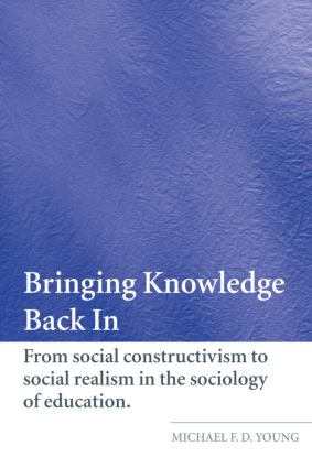 Bringing Knowledge Back In: From Social Constructivism to Social Realism in the Sociology of Education (Paperback) book cover