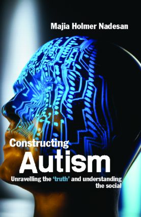 Constructing Autism: Unravelling the 'Truth' and Understanding the Social (Paperback) book cover