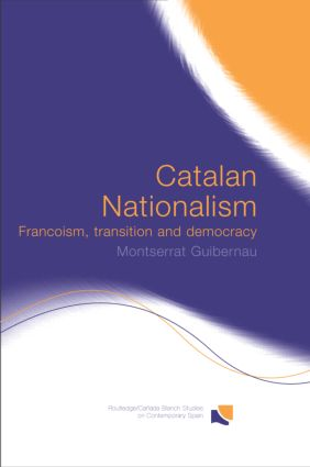 Catalan Nationalism: Francoism, Transition and Democracy book cover