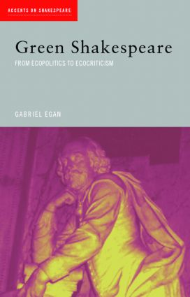 Green Shakespeare: From Ecopolitics to Ecocriticism (Paperback) book cover