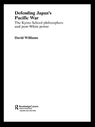 Defending Japan's Pacific War: The Kyoto School Philosophers and Post-White Power, 1st Edition (Paperback) book cover
