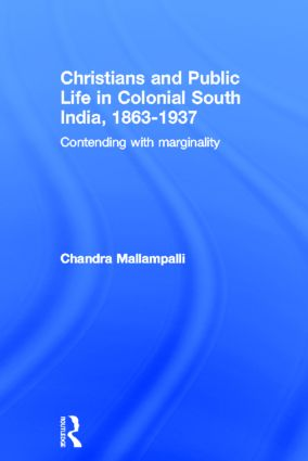 Christians and Public Life in Colonial South India, 1863-1937: Contending with Marginality (Hardback) book cover
