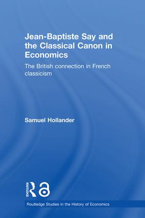 Jean-Baptiste Say and the Classical Canon in Economics: The British Connection in French Classicism, 1st Edition (Hardback) book cover