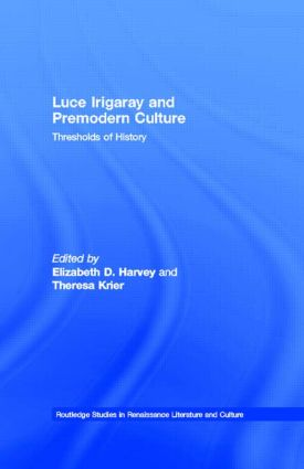Luce Irigaray and Premodern Culture: Thresholds of History (Hardback) book cover