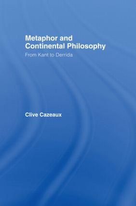 Metaphor and Continental Philosophy: From Kant to Derrida, 1st Edition (Hardback) book cover