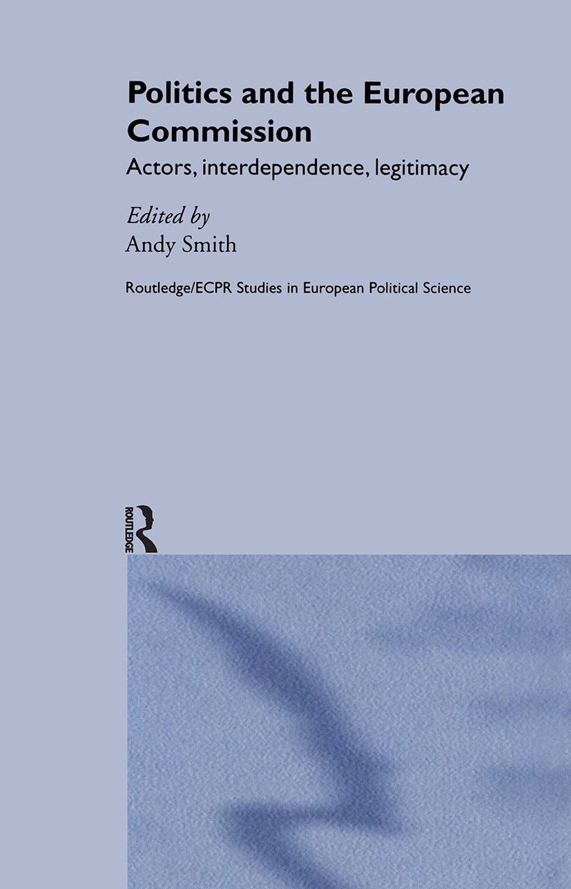 Politics and the European Commission: Actors, Interdependence, Legitimacy, 1st Edition (Hardback) book cover