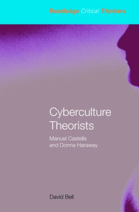Cyberculture Theorists: Manuel Castells and Donna Haraway book cover