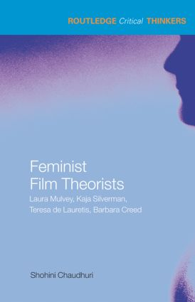 Feminist Film Theorists: Laura Mulvey, Kaja Silverman, Teresa de Lauretis, Barbara Creed, 1st Edition (Hardback) book cover