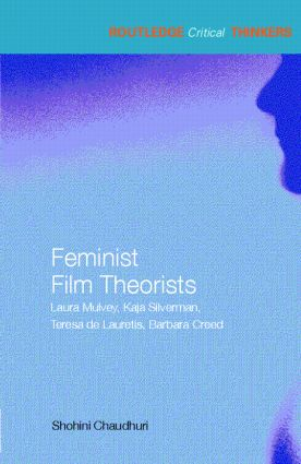 Feminist Film Theorists: Laura Mulvey, Kaja Silverman, Teresa de Lauretis, Barbara Creed, 1st Edition (Paperback) book cover