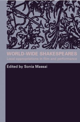 World-Wide Shakespeares: Local Appropriations in Film and Performance, 1st Edition (Paperback) book cover