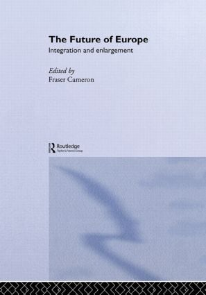 The Future of Europe: Integration and Enlargement book cover