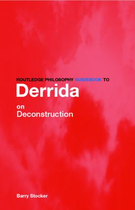 Routledge Philosophy Guidebook to Derrida on Deconstruction: 1st Edition (Paperback) book cover