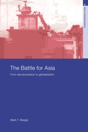 The Battle for Asia: From Decolonization to Globalization (Paperback) book cover