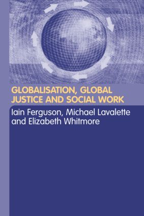 Globalisation, Global Justice and Social Work: 1st Edition
