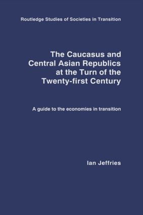 The Caucasus and Central Asian Republics at the Turn of the Twenty-First Century: A guide to the economies in transition (Hardback) book cover