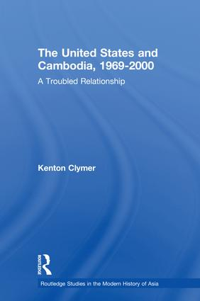 The United States and Cambodia, 1969-2000: A Troubled Relationship, 1st Edition (Hardback) book cover